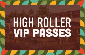 High-roller VIP Passes